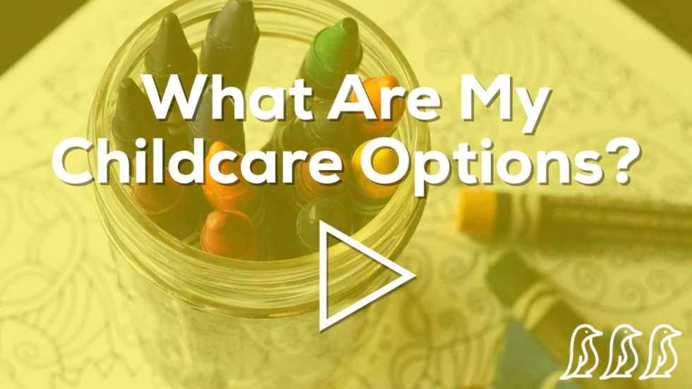 What are my childcare options?
