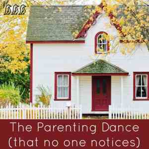 The Parenting Dance (that no one notices)