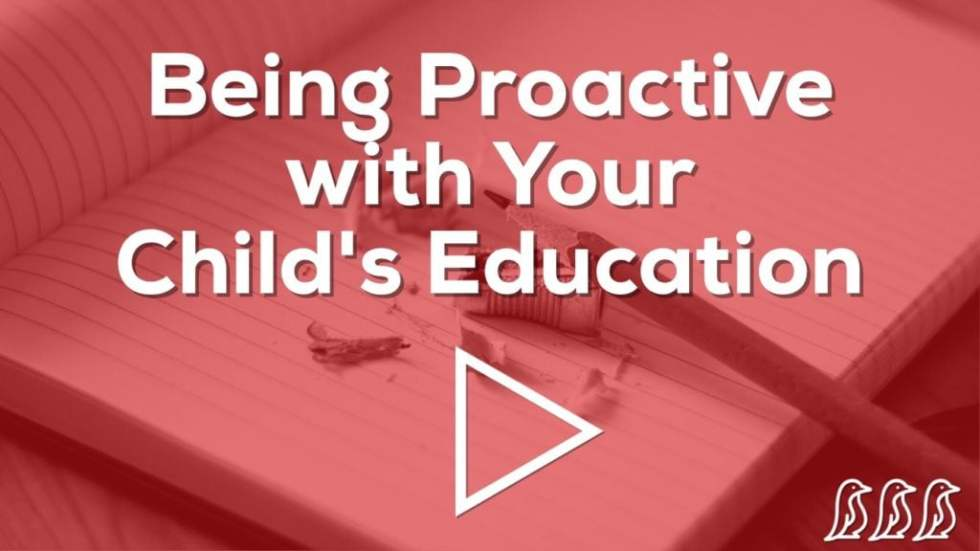 Being Proactive with Your Child's Education