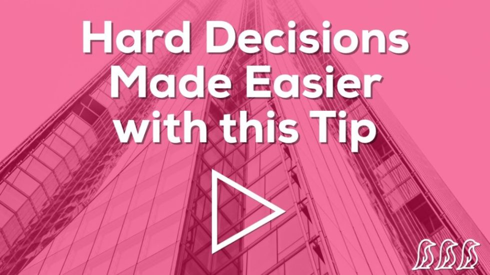 Hard Decisions Made Easier with this Tip