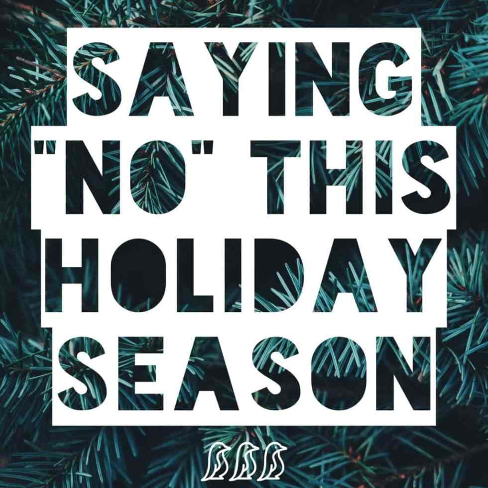"Saying ""No"" This Holiday Season"