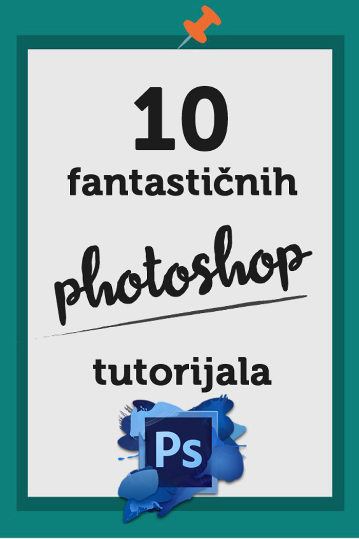 10 fantastičnih photoshop tutorijala