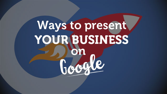 ways to present your business on google