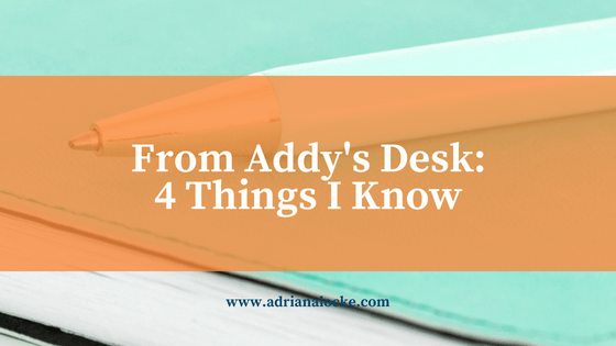From Addy's Desk: 4 Things I Know