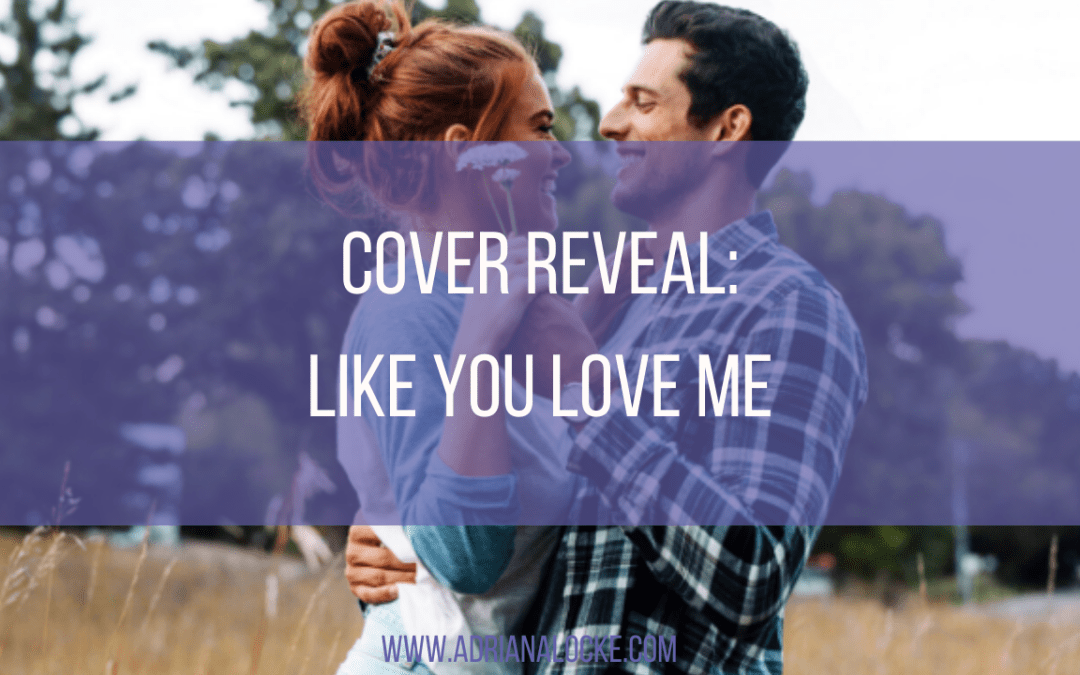 Cover Reveal: Like You Love Me