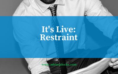 It's LIVE: Restraint