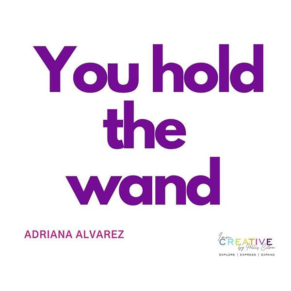 You Hold The Wand Adriana Alvarez