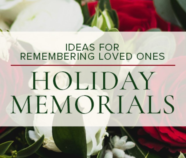 Sometimes The Holiday Season Can Evoke Memories Of Lost Loved Ones Who Are Still Dear To Our Hearts When This Is The Case Hanging A Beautiful Christmas