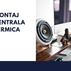 Montaj centrala termica pe gaz in Bucuresti Ilfov