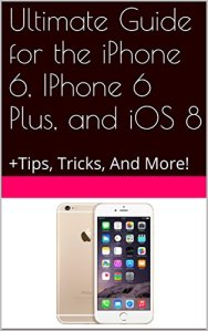 Ultimate Guide to iPhone 6