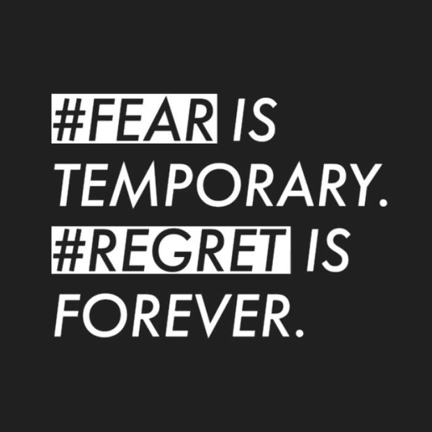 FEAR IS TEMPORARY REGRET IS FOREVER.jpg