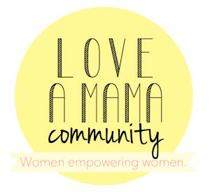 Love A Mama Community - Women empowering women.