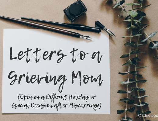 Letters to a Grieving Mom: Open on a difficult holiday or special occasion after miscarriage