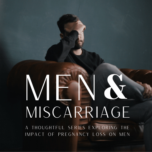 Men and Miscarriage Series - helping fathers grieve after pregnancy loss