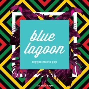 Blue Lagoon - Reggae Meets Pop - The Mixtape