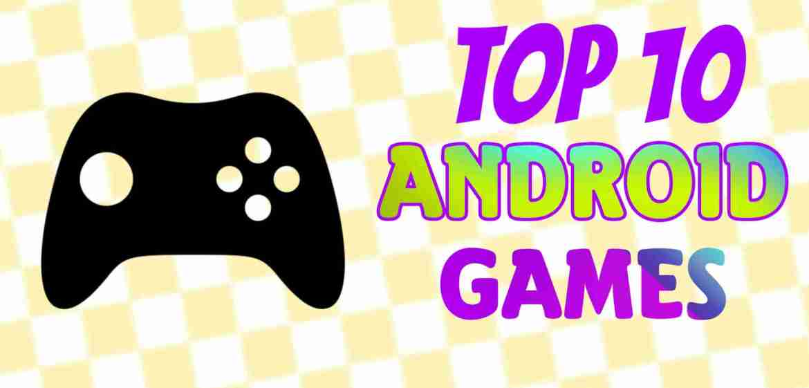 Top 10 Best Android Games: Online and Offline