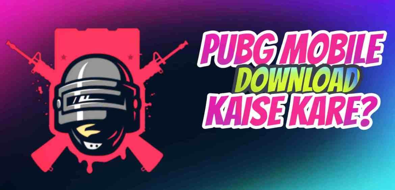 PUBG Mobile Kaise Download Kare?