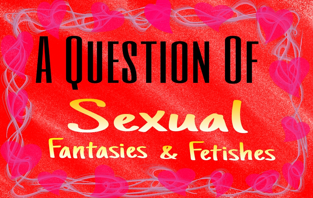fetishes and fantasies