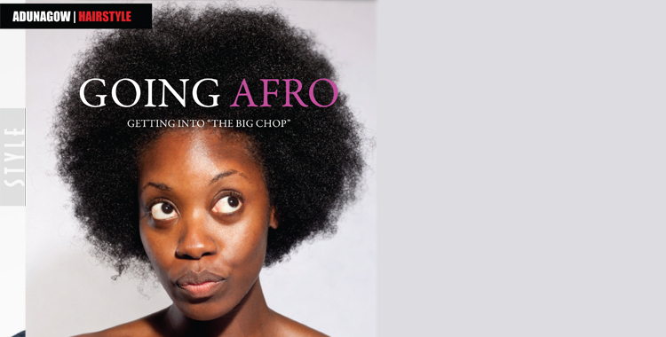 "GOING AFRO: GETTING INTO ""THE BIG CHOP"""