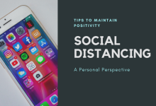 Tips to Maintain Positivity: Dealing with Social Distancing – A Personal Perspective