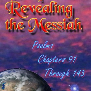 Prophecies Revealing the Messiah Psalms Chapters 91 Through 143
