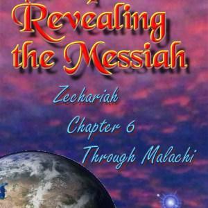 Prophecies Revealing the Messiah Zechariah Chapter 6 Through Malachi