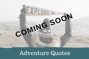 Adventure Quotes - Coming Soon