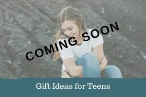 Gift Ideas for Teens - Coming Soon