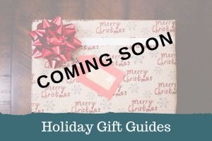 Holiday Gift Guides - Coming Soon