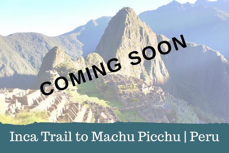 Inca Trail to Machu Picchu Trek in Peru - Coming Soon