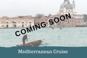 Mediterranean Cruise - Coming Soon