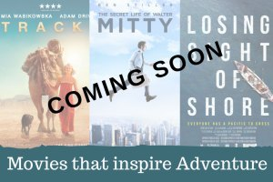 Adventure Movies to Inspire - Coming Soon