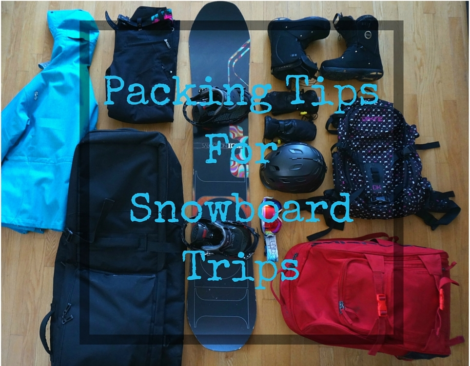 Packing Tips For Snowboard Trips