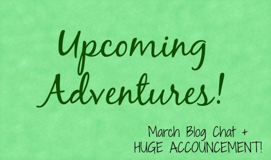 Upcoming Adventures | March Blog Chat + Huge Announcement!