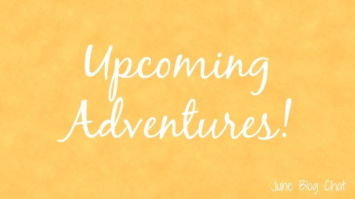 Upcoming Adventures | June Blog Chat
