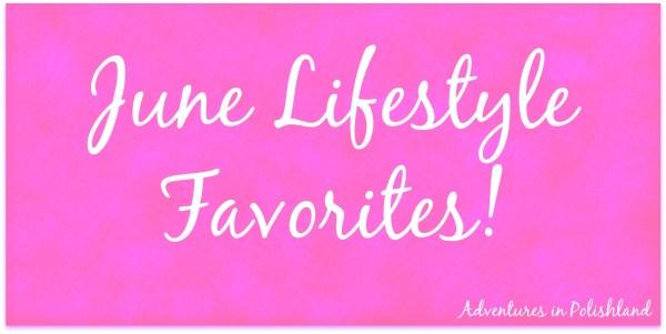 June Lifestyle Favorites!