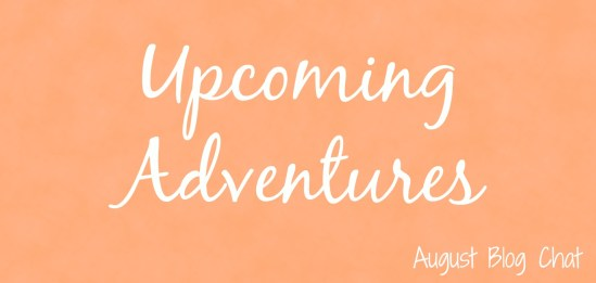 Upcoming Adventures | August Blog Chat