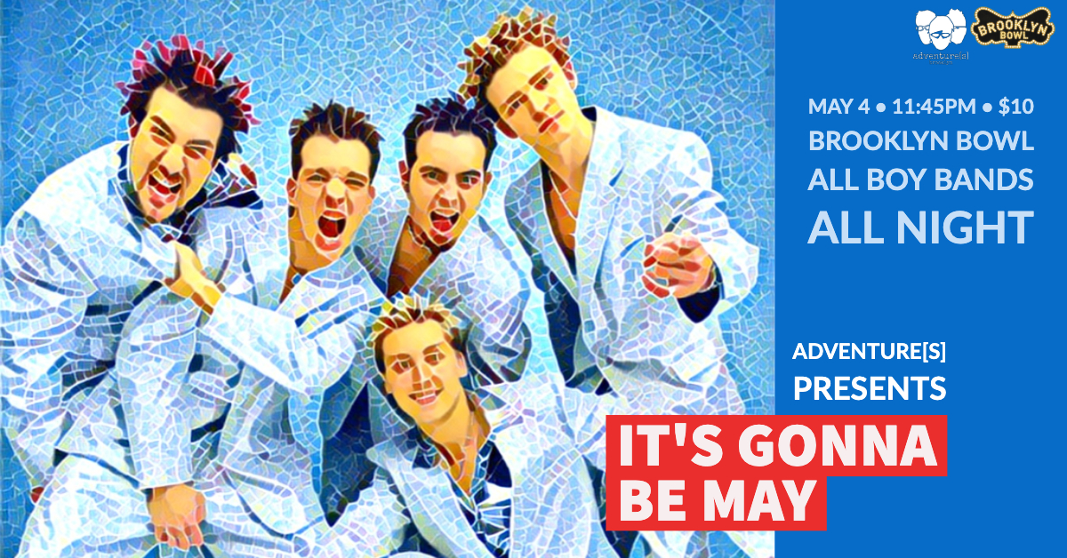 It's Gonna Be MAY! All boy bands! All night!