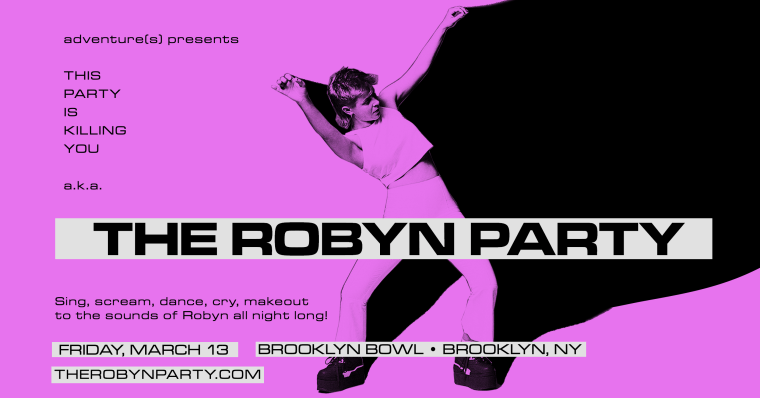 The Robyn Party – March 13th @ Brooklyn Bowl
