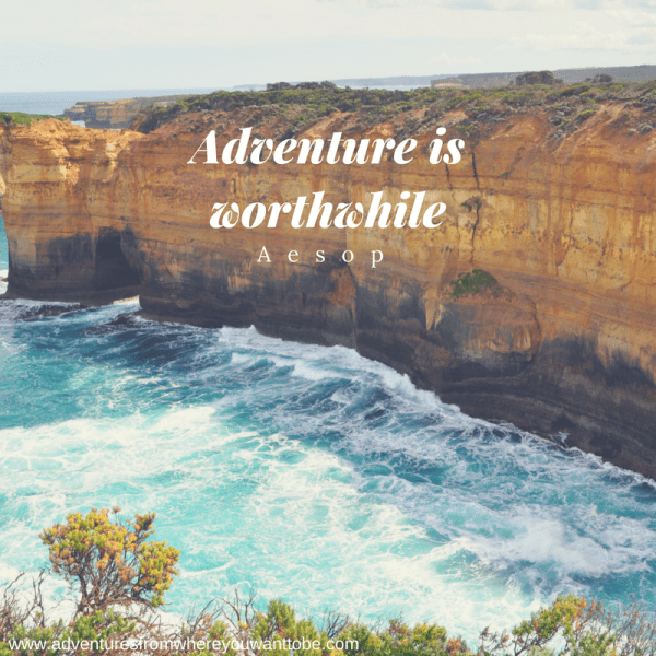 Adventure is worthwhile, Adventures from where you want to be, Travel Quotes to live by.