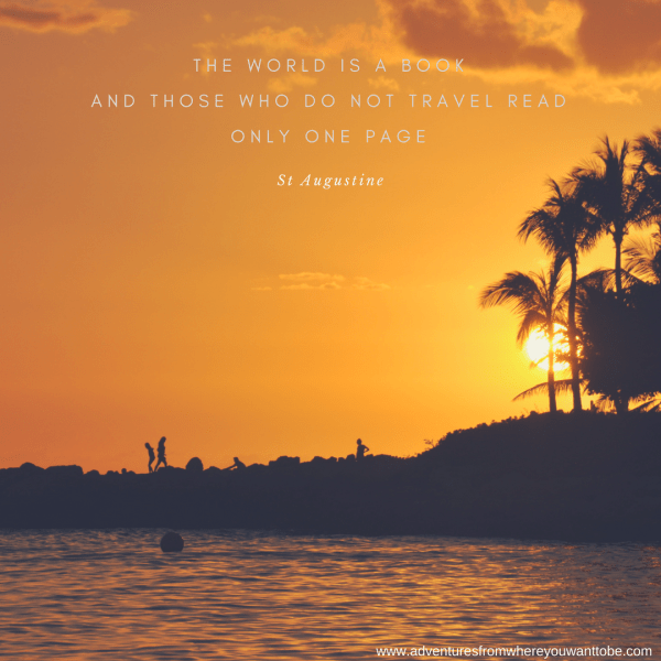 Adventures from where you want to be, Travel Quotes to live by.