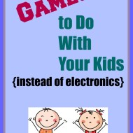 12 Games to do With Your Kids (instead of electronics)