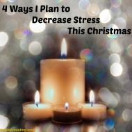 4 Ways I Plan to Decrease Stress This Christmas
