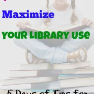 How to Maximize Your Library Use – 5 Days of Tips for Homeschool Parents (Day 2)