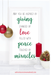 May you be inspired by giving, changed by love, filled with peace, touched by miracles.
