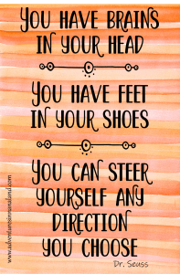 Dr. Seuss quote: You have brains in your head, you have shoes on your feet, you can steer yourself any direction you choose - The Secret to Keeping Your new year's resolutionsAdventures in NanaLand