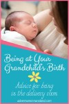 Being in the Delivery Room at the Birth of a Grandchild - Adventures in NanaLand