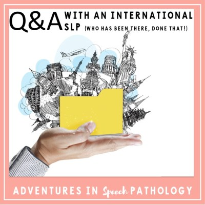 Q&A with an international SLP who has been there, done that!
