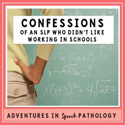 Confessions of an SLP who didn't like working in schools