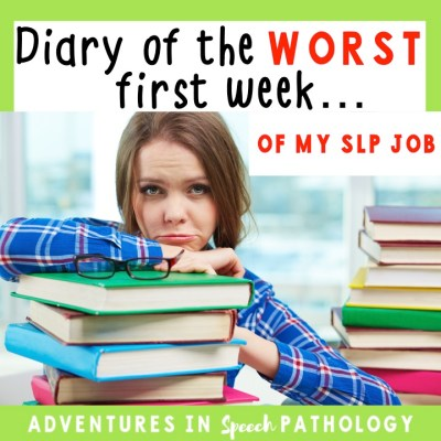 Diary of the WORST first week of my SLP job